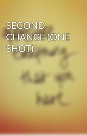 SECOND CHANCE (ONE SHOT) by akayaz