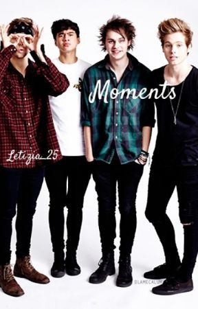Moments || 5sos One Shot by Letizia_25