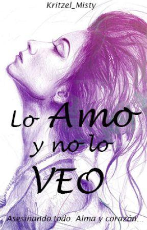 Lo Amo y no lo Veo [Editando] by DaughterMine