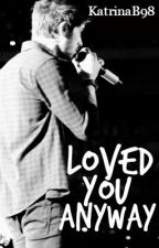 Loved You Anyway [Zayn Malik] by KatrinaB98
