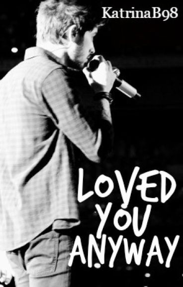 Loved You Anyway [Zayn Malik]