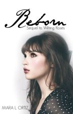 Reborn (Sequel to Wilting Roses) by Ortiz-Novels