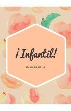 ¡Infantil! by sxeokxjin
