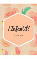¡Infantil! [#1] |editando| by deliaxklum