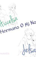 Mi Hermano O Mi Novio // Jelsa - Hiccelsa [Editando] by ColdHeart0123
