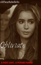 Obliviate {Book 1--EDITING} by xXFleurRebelleXx