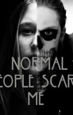 Normal People Scare Me. by queenofdonut