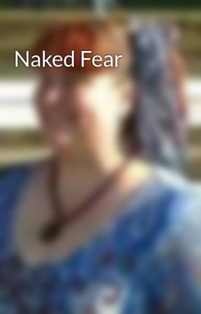 Naked Fear by ToniaBrown0