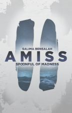 Amiss [Spoonful of Madness #2] ✔ by blackrosedrop