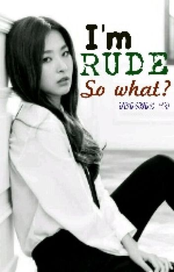 I'm Rude, so what? (COMPLETED)