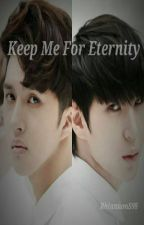 Keep Me For Eternity [Keo FanFic] by RhiannonS98