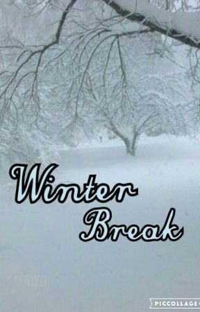 Winter Break -- VERY SLOWLY EDITING  by maybooks04