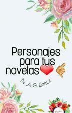 Personajes para tus novelas by _A_Gutierrez