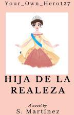 Hija de la realeza by SaraiMartinezFox