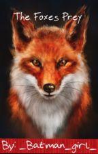 The Foxes Prey by _batman_girl_