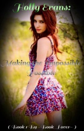 Holly Evans: Making the Impossible Possible (Book 1) by -Book_Lover-