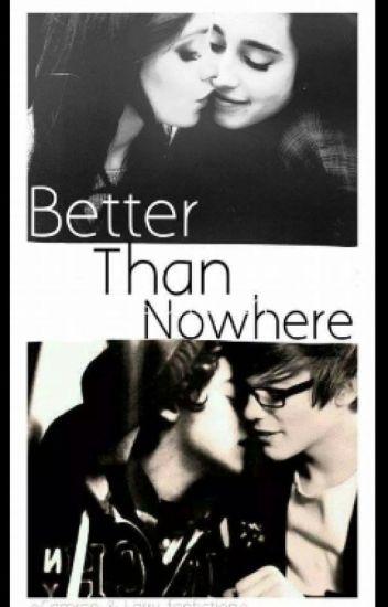 Better Than Nowhere