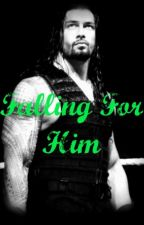 Falling For Him (Roman Reigns) by Stay_Truu13
