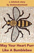 May Your Heart Purr Like A Bumblebee [BBC Sherlock - Johnlock] by destinationtoast