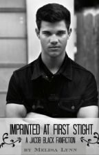 Imprinted At First Sight - A Jacob Black FanFiction by PotatoingTheCouch