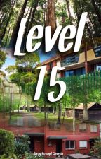 Level Fifteen by thebookworm004