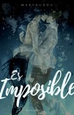 Es imposible by marykudou