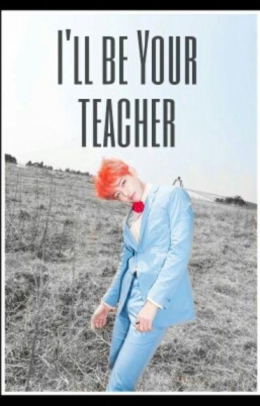 I'll Be Your Teacher