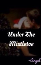 Under the Mistletoe (EDITING) by xoangelxo