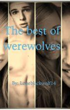 The best of werewolves by Loneblackwolf14