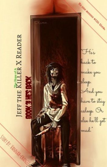 Jeff The Killer x Reader Book 3!: He's Back