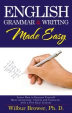 English Grammar and Writing Made Easy by wbrower