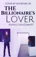 The Billionaire's Lover (Book 1) #Wattys2016 ~Original~ by Mystic97