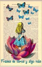 Frases de libros y algo más by LaChicaDeLasFlores