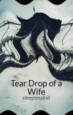 Tear Drop of a Wife by sleeplesskid