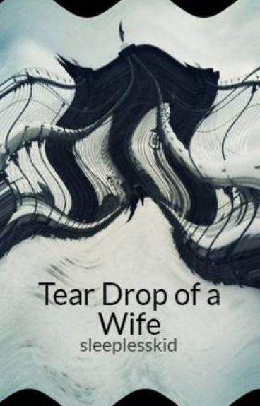 Tear Drop of a Wife