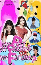 My Past, My Present or My Future? by cutecakegirl