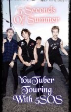 YouTuber Touring With 5SOS (completed) by Livvy_The_Dreamer