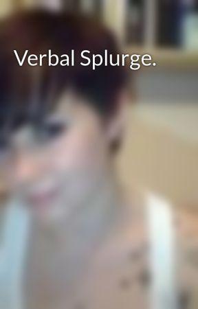 Verbal Splurge. by futoiki