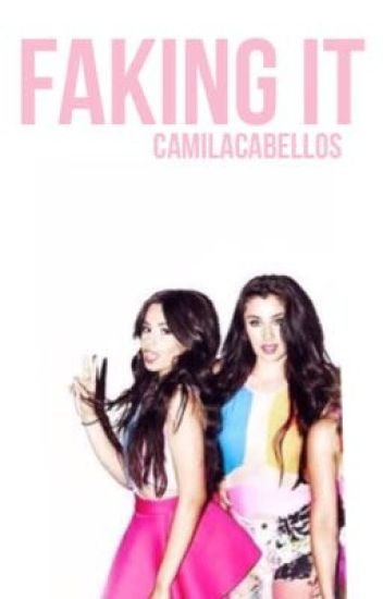 faking it. - (Camren)