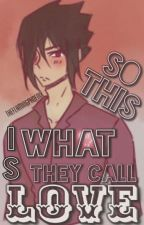 SO THIS IS WHAT THEY CALL LOVE(Modern!Sasuke x Reader by TheFlamingphoenix