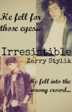 Irresistible [A Zarry Fanfiction]. by 1Dreamteam