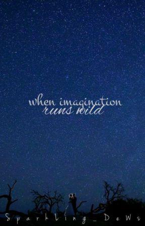 When Imagination Runs Wild [Poetry] by kaorimiya_