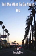 Tell Me What To Do About You. (SWAC Fanfiction) by LovatoGlee