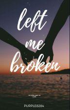Left Me Broken by purple20992