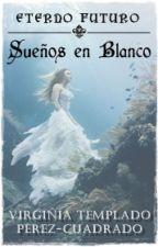 Sueños en Blanco | Eterno Futuro #1 by Alhnea
