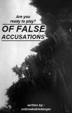 Of False Accusations by unbreakabledanger