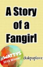 A Story of a Fangirl by MsMaryRods