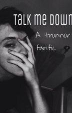 Talk me down // Tronnor by tronnoriscanon