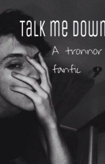Talk me down // Tronnor