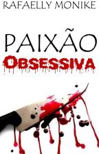 Paixão obsessiva by RafaellyMonike